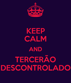 Poster: KEEP CALM AND TERCERÃO DESCONTROLADO