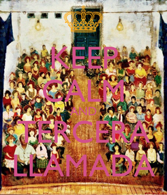 Poster: KEEP CALM AND TERCERA LLAMADA