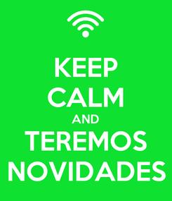 Poster: KEEP CALM AND TEREMOS NOVIDADES
