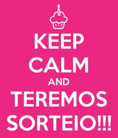 Poster: KEEP CALM AND TEREMOS SORTEIO!!!