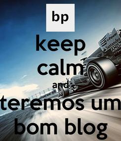 Poster: keep calm and teremos um bom blog