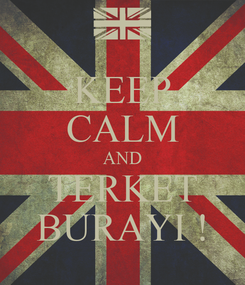 Poster: KEEP CALM AND TERKET BURAYI !