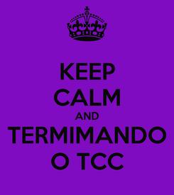 Poster: KEEP CALM AND TERMIMANDO O TCC