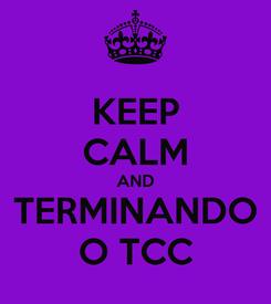 Poster: KEEP CALM AND TERMINANDO O TCC