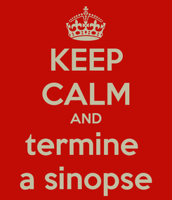Poster: KEEP CALM AND termine  a sinopse