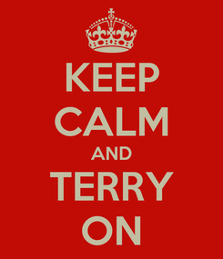 Poster: KEEP CALM AND TERRY ON