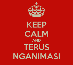 Poster: KEEP CALM AND TERUS NGANIMASI