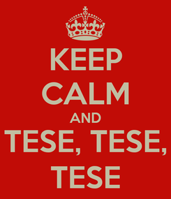 Poster: KEEP CALM AND TESE, TESE, TESE