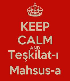 Poster: KEEP CALM AND Teşkilat-ı  Mahsus-a