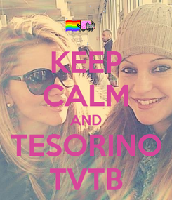 Poster: KEEP CALM AND TESORINO TVTB