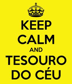 Poster: KEEP CALM AND TESOURO DO CÉU