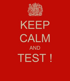 Poster: KEEP CALM AND TEST !