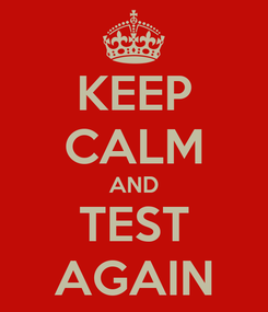 Poster: KEEP CALM AND TEST AGAIN