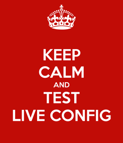 Poster: KEEP CALM AND TEST LIVE CONFIG