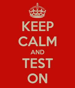 Poster: KEEP CALM AND TEST ON
