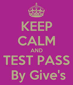 Poster: KEEP CALM AND TEST PASS  By Give's