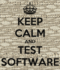Poster: KEEP CALM AND TEST SOFTWARE