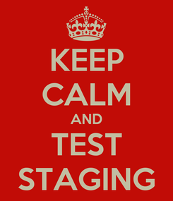 Poster: KEEP CALM AND TEST STAGING