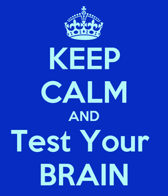 Poster: KEEP CALM AND Test Your  BRAIN