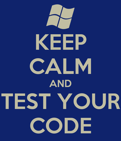Poster: KEEP CALM AND TEST YOUR CODE