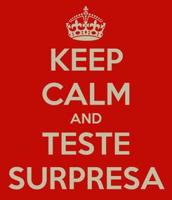 Poster: KEEP CALM AND TESTE SURPRESA