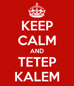 Poster: KEEP CALM AND TETEP KALEM