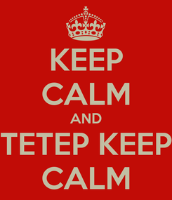 Poster: KEEP CALM AND TETEP KEEP CALM