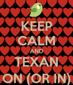 Poster: KEEP CALM AND TEXAN ON (OR IN)