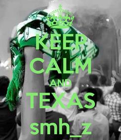 Poster: KEEP CALM AND TEXAS smh_z