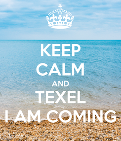 Poster: KEEP CALM AND TEXEL I AM COMING