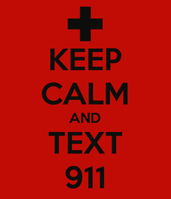 Poster: KEEP CALM AND TEXT 911