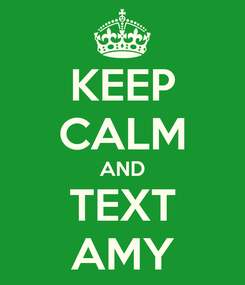 Poster: KEEP CALM AND TEXT AMY