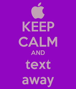 Poster: KEEP CALM AND text away