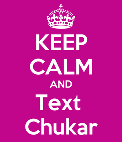 Poster: KEEP CALM AND Text  Chukar