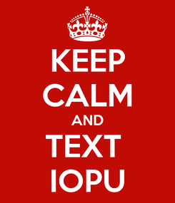 Poster: KEEP CALM AND TEXT  IOPU