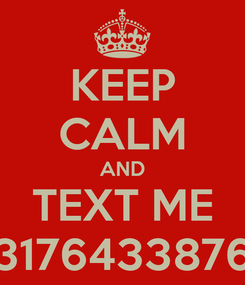 Poster: KEEP CALM AND TEXT ME 3176433876