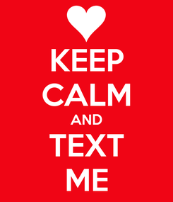 Poster: KEEP CALM AND TEXT ME