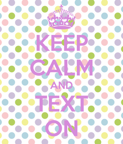 Poster: KEEP CALM AND TEXT ON