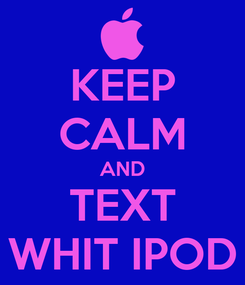 Poster: KEEP CALM AND TEXT WHIT IPOD