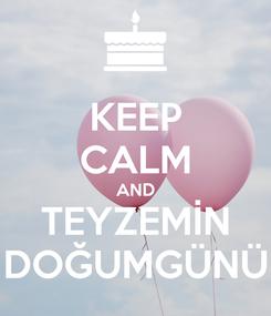 Poster: KEEP CALM AND TEYZEMİN DOĞUMGÜNÜ
