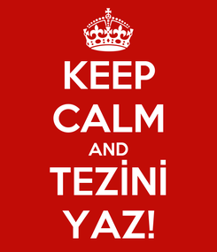 Poster: KEEP CALM AND TEZİNİ YAZ!