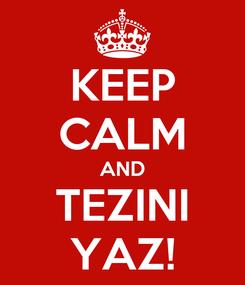 Poster: KEEP CALM AND TEZINI YAZ!