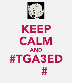 Poster: KEEP CALM AND #TGA3ED تڤاعد#