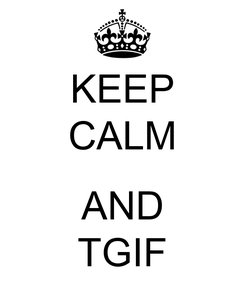 Poster: KEEP CALM  AND TGIF