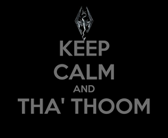Poster: KEEP CALM AND THA' THOOM