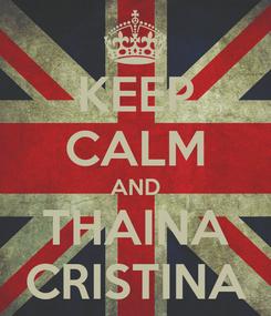 Poster: KEEP CALM AND THAINA CRISTINA