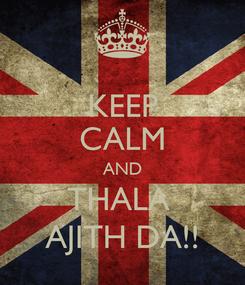 Poster: KEEP CALM AND THALA  AJITH DA!!
