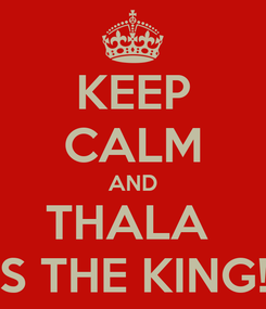 Poster: KEEP CALM AND THALA  IS THE KING!!