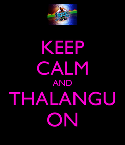 Poster: KEEP CALM AND THALANGU ON