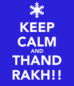 Poster: KEEP CALM AND THAND RAKH!!